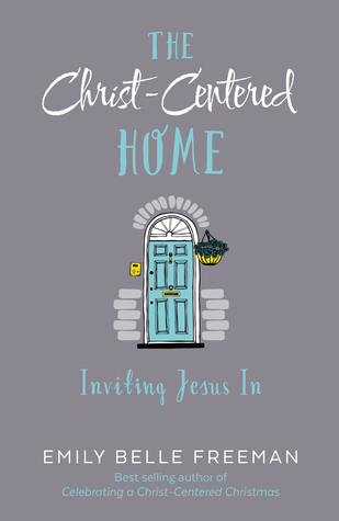 The Christ-Centered Home by Emily Belle Freeman