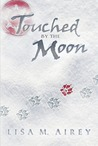 Touched by the Moon by Lisa M. Airey