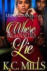 Where My Loyalties Lie by K.C. Mills