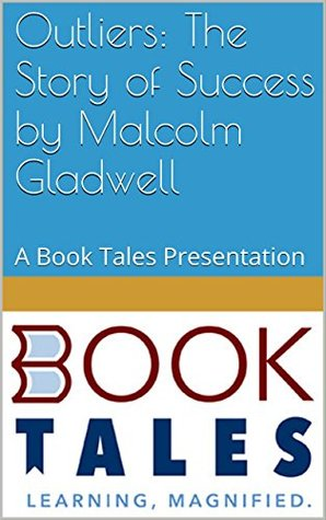 Outliers: The Story of Success by Malcolm Gladwell: A Book Tales Presentation