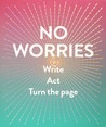 No Worries (Guided Journal): Write. Act. Turn the Page.