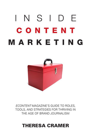 Inside Content Marketing: EContent Magazine's Guide to Roles, Tools, and Strategies for Thriving in the Age of Brand Journalism
