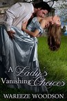 A Lady's Vanishing Choices by Wareeze Woodson