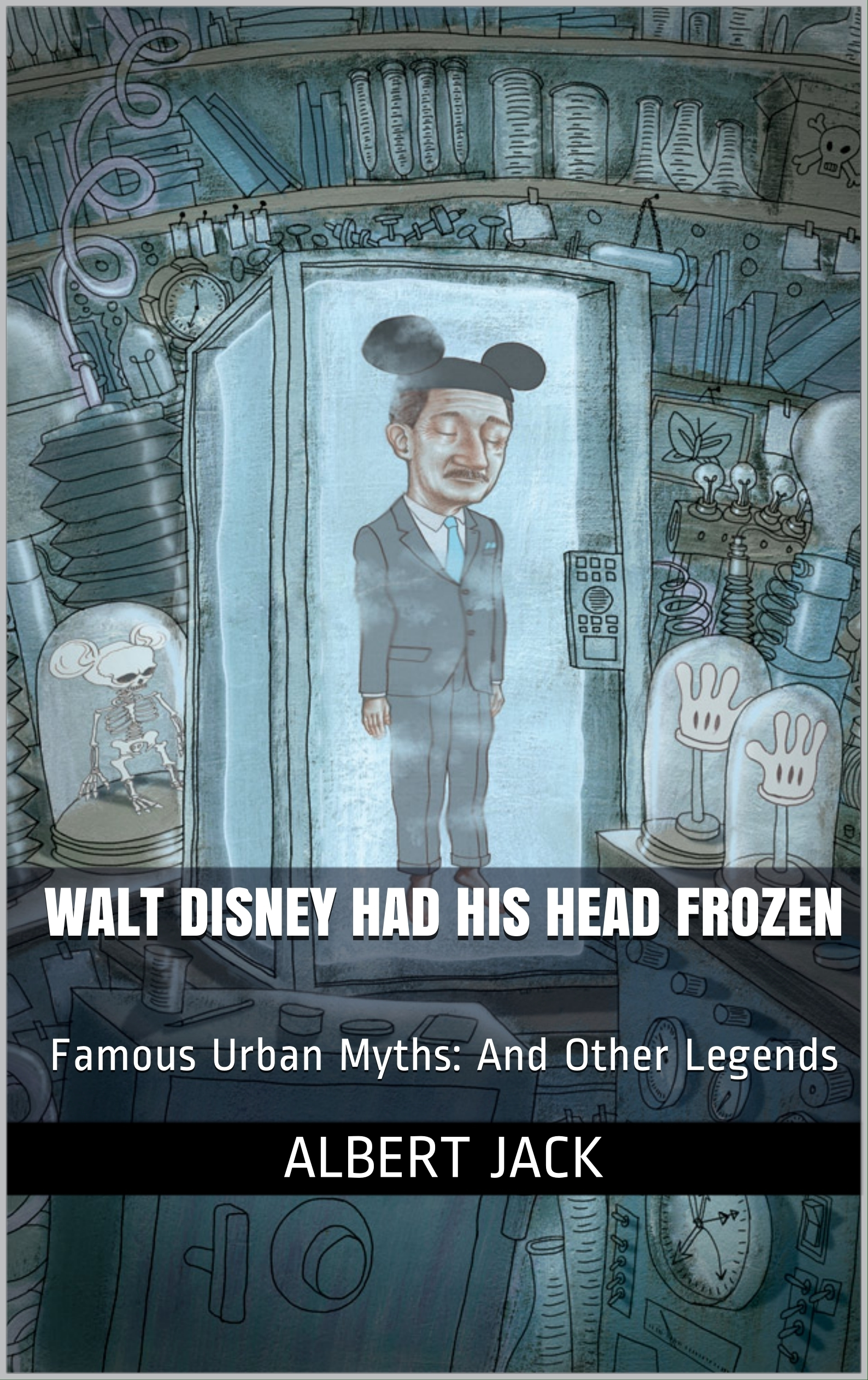 Was Walt Disney Frozen?: Famous Urban Myths: And Other Legends