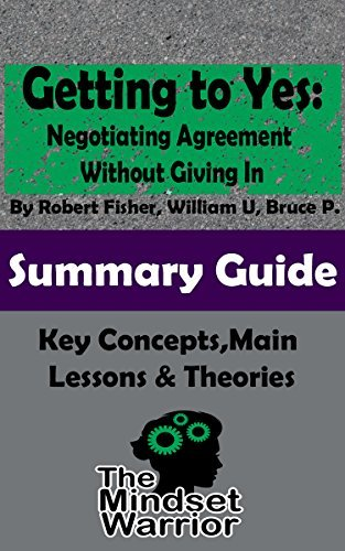 Getting to Yes: Negotiating Agreement Without Giving In: by Robert Fisher, William Ury, Bruce Patton | MW Summary Guide
