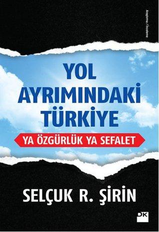 Yol Ayrımındaki Türkiye: Ya Özgürlük Ya Sefalet