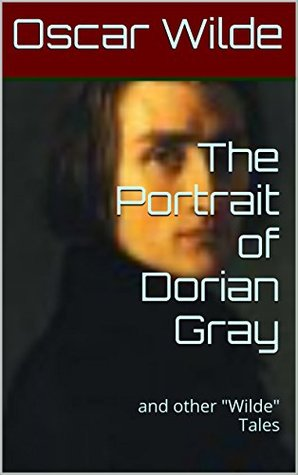 "The Portrait of Dorian Gray: and other ""Wilde"" Tales"