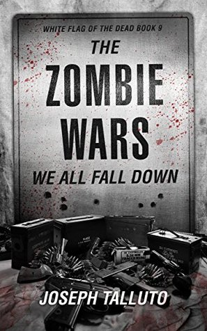 We All Fall Down (White Flag of the Dead #9) by Joseph Talluto