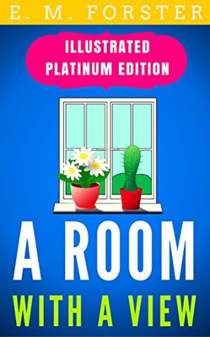 A Room With A View: Illustrated Platinum Edition (Free Audiobook Included)