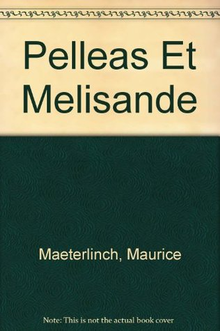 Pelleas Et Melisande by Maurice Maeterlinch