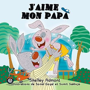 J'aime mon papa (Livres pour infants, French edition) french children's books: french kids books, kids books in french,livres en français pour enfants (French Bedtime Collection)