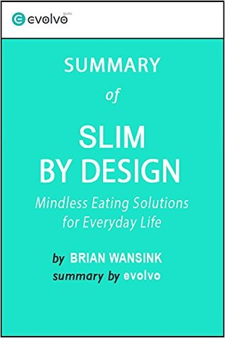 Slim by Design: Summary of the Key Ideas - Original Book by Brian Wansink: Mindless Eating Solutions for Everyday Life