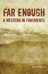 Far Enough: A Western in Fragments