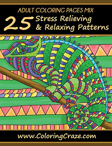 ADULT COLORING PAGES MIX: 25 Stress Relieving And Relaxing Patterns, Adult Coloring Books Series By ColoringCraze.com (ColoringCraze Adult Coloring Books, ... Coloring Books For Grownups Book 15)