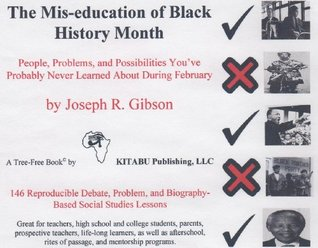 The Mis-education of Black History Month: People, Problems, and Possibilities You ve Probably Never Learned About During February