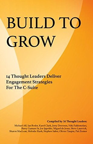 Build To Grow: 14 Thought Leaders Deliver Engagement Strategies For The C-Suite