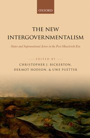 The New Intergovernmentalism: States and Supranational Actors in the Post-Maastricht Era