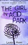 The Girl in Acid Park (The Millroad Academy Exorcists, #2)