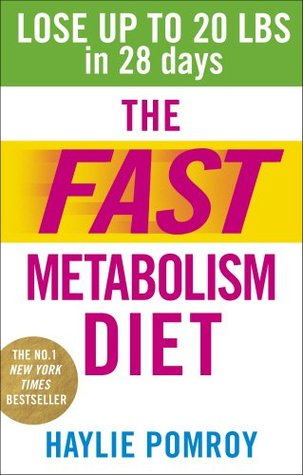 The Fast Metabolism Diet: Lose Up to 20 Pounds in 28 Days: Eat More Food Lose More Weight