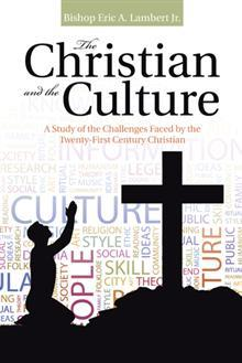 The Christian and the Culture: A Study of the Challenges Faced by the Twenty-First Century Christian