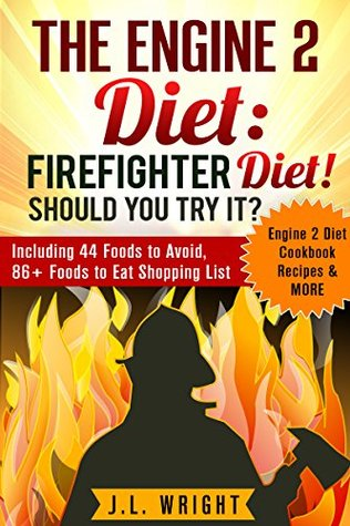 The Engine 2 Diet: Firefighter Diet! Should You Try It? Including 44 Foods to Avoid, 86+ Foods to Eat Shopping List, Engine 2 Diet Cookbook Recipes & MORE
