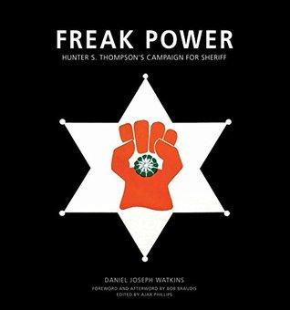 Freak Power - Hunter S. Thompson's Campaign for Sheriff