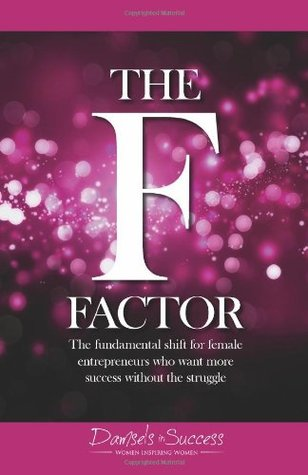 The F-Factor: The fundamental shift for female entrepreneurs who want more success without the struggle