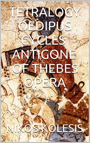 Tetralogy Oedipus Cycles Antigone of Thebes Opera