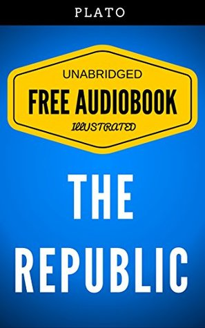 The Republic: By Plato - Illustrated (Free Audiobook + Unabridged + Original + E-Reader Friendly)