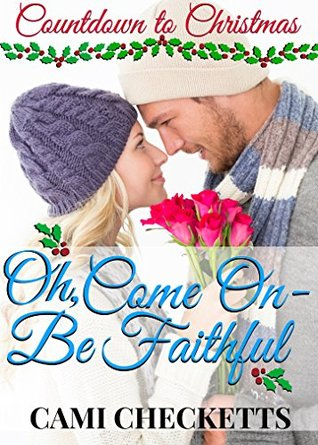 Oh, Come On: Be Faithful (Countdown to Christmas 3)