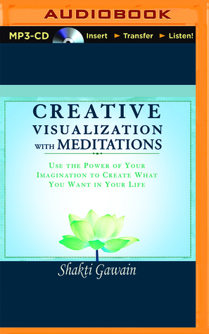 Creative Visualization with Meditations: Use the Power of Your Imagination to Create What You Want in Your Life