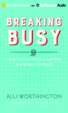 Breaking Busy: How to Find Peace and Purpose in a World of Crazy