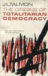 The Origins of Totalitarian Democracy