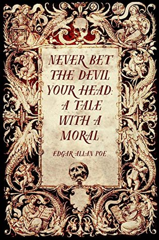 Never Bet the Devil Your Head: A Tale with a Moral