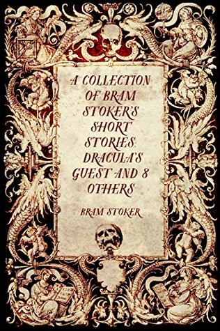 A Collection of Bram Stoker's Short Stories: Dracula's Guest and 8 Others