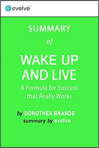 Wake Up and Live: Summary of the Key Ideas - Original Book by Dorothea Brande: A Formula for Success that Really Works
