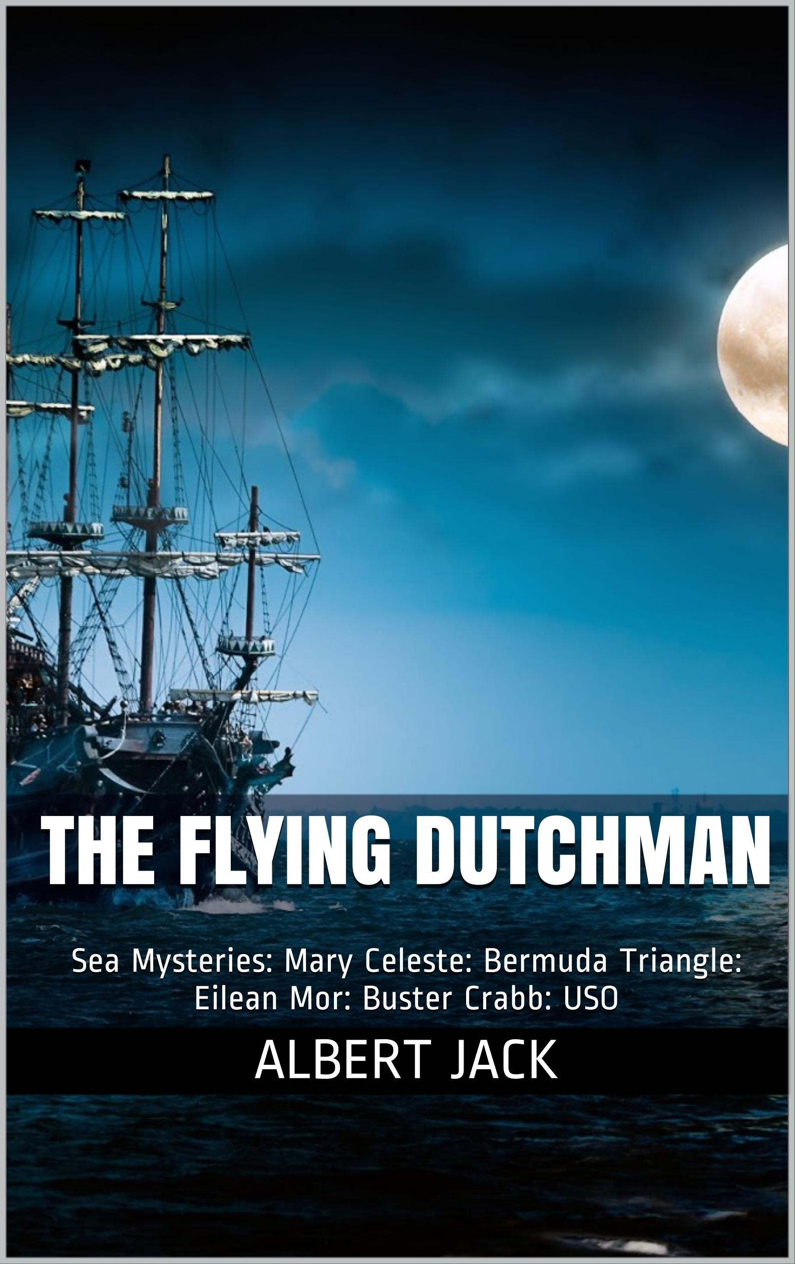 The Flying Dutchman: Sea Mysteries: Mary Celeste: Bermuda Triangle: Eilean Mor: Buster Crabb: USO
