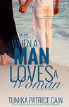 When a Man Loves a Woman by Tumika Patrice Cain