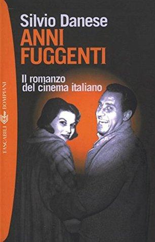 Anni fuggenti. Il romanzo del cinema italiano (Tascabili Vol. 878)