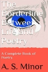 The Borderline Between Life and Poetry by A.S. Minor