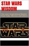 Star Wars Wisdom: Star wars Inspirational Quotes from Yoda, Obi-wan and others