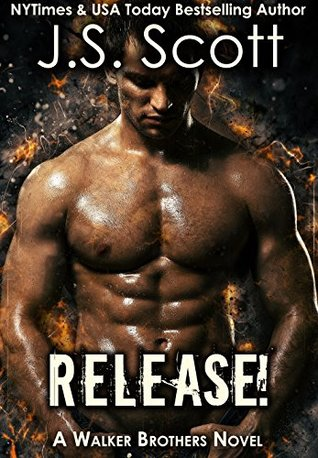 Release! A Walker Brothers Novel (The Walker Brothers Book 1) by J.S. Scott