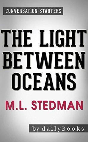 The Light Between Oceans: A Novel by M.L. Stedman   Conversation Starters