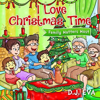 I Love Christmas Time: Family Matters Most (Christmas Books for Children Book 1)