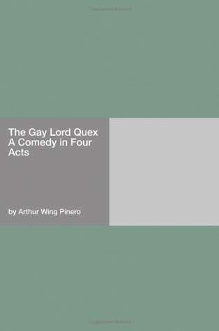 The Gay Lord Quex: A Comedy in Four Acts