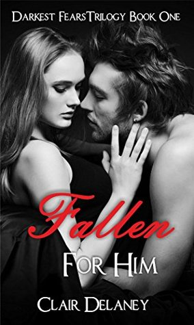 Fallen For Him (Darkest Fears Trilogy, #1) by Clair Delaney