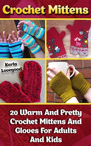 Crochet Mittens: 20 Warm And Pretty Crochet Mittens And Gloves For Adults And Kids: