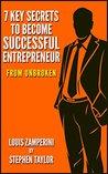 Unbroken: 7 Key Secrets to Become Successful Entrepreneur from 'Unbroken' Louis Zamperini