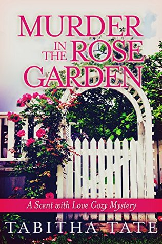 Murder in the Rose Garden (Scent with Love Mystery #1)