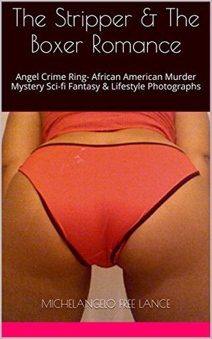 The Stripper & The Boxer Romance: Angel Crime Ring- Multicultural African American Crime Murder Mystery Sci-fi Fantasy & Lifestyle Photographs